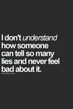 Quotes About Trust : QUOTATION - Image : Quotes Of the day - Description I don't understand how someone can tell so many lies and never feel bad about it. True Quotes, Great Quotes, Quotes To Live By, Funny Quotes, Inspirational Quotes, Naive Quotes, Over It Quotes, Qoutes, True Words