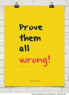 """""""Prove them all wrong!"""" - Psitive.com Motivational Quote"""
