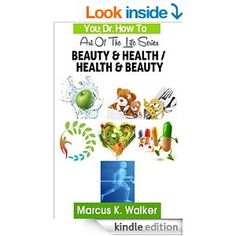 BEAUTY & HEALTH / HEALTH & BEAUTY (YOU; DR. HOW TO, ART OF THE LIFE) (ALL 7 BOOKS Book 8) by Marcus K Walker, http://www.amazon.com/dp/B00JVWR45W/ref=cm_sw_r_pi_dp_N451tb00G09DB