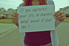 If you captured your life in snapshots...