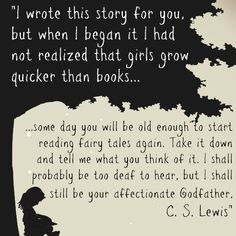 Some day you will be old enough to start reading fairy tales again... CSLewis