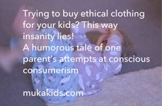 It is an uphill battle for parents sometime. In this humorous tale we hope to explain how muka kids came up with our unique plan for kids clothing.