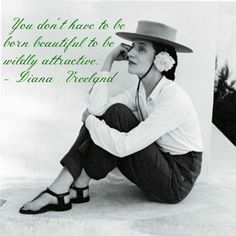 You don't have to born beautiful to be wildly attractive. - Diana Vreeland #quote