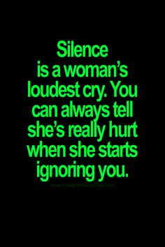 Silence is a womans loudest cry. You can always tell shes really hurt when she starts ignoring you. Real Life Quotes, Badass Quotes, Mom Quotes, Wisdom Quotes, Relationship Quotes, Quotes To Live By, Change Quotes, Relationships, Truth Hurts