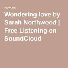 Wondering love by Sarah Northwood | Free Listening on SoundCloud