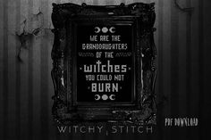 KIT ~ We Are The Granddaughters of the Witches You Could Not Burn - Cross Stitch Kit, Gothic pattern, Embroidery Kit, Occult, Modern Cross Stitching, Cross Stitch Embroidery, Hand Embroidery, Cross Stitch Patterns, Snitches Get Stitches, Back Stitch, Stitch Kit, Halloween Cross Stitches, Cross Stitch Heart