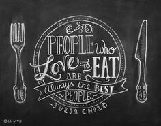 Julia Child Quote - Chalkboard Art - Kitchen Chalkboard Print - Kitchen Art -People Who Love To Eat- 11x14 Print - Hand Lettering