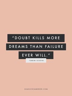 Don't let doubt kill your dreams