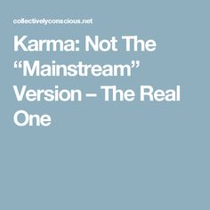 """Karma: Not The """"Mainstream"""" Version – The Real One"""