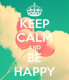 Image result for keep calm and be happy