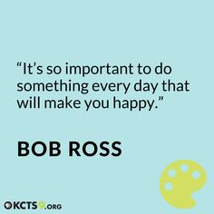 It's important to do something every day that makes you happy. Bob Ross inspirational quote It is important to do something every day that makes you happy. Great Quotes, Me Quotes, Motivational Quotes, Inspirational Quotes, Positive Vibes, Positive Quotes, Cool Words, Wise Words, Bob Ross Quotes