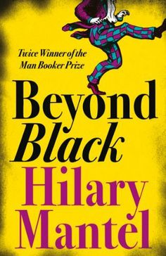 Longlisted 2005 | Beyond Black by Hilary Mantel |