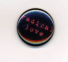 Radical Love 1 inch pin back button one inch pin by Lunamotion