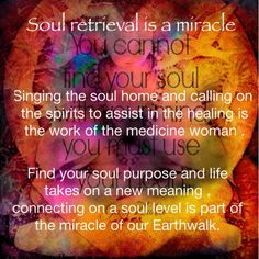 Soul retrieval Bringing the fragmented self back to whole ness