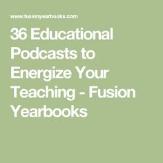 36 Educational Podcasts to Energize Your Teaching - Fusion Yearbooks