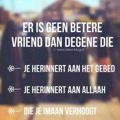 Er is geen betere vriend dan degene die je herinnert aan het gebed, je herinnert aan Allaah en die je imaan verhoogt - www.islam-blog.nl