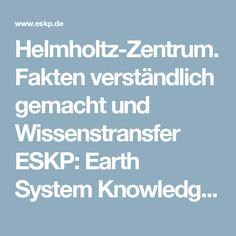 Helmholtz-Zentrum. Fakten verständlich gemacht und Wissenstransfer ESKP: Earth System Knowledge Platform