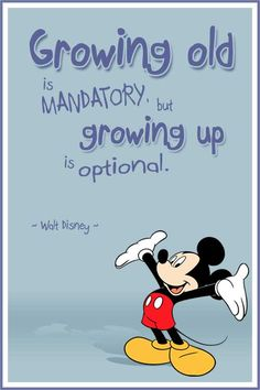 """Quote of the Day: """"Growing Old is MANDATORY, but Growing Up is OPTIONAL."""" ~ Walt Disney ...... #quote #lifequote #inspiration #mindfulness #quoteoftheday #disney #inspirationalquote #waltdisney"""