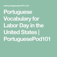 Portuguese Vocabulary for Labor Day in the United States | PortuguesePod101
