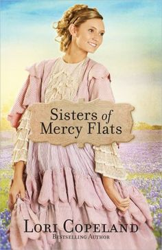 Sisters of Mercy Flats by Lori Copeland, http://www.amazon.com/dp/0736930221/ref=cm_sw_r_pi_dp_9fR9rb10CTBNX