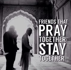 If you have friends that pray with you, you are blessed!