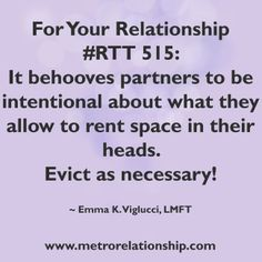 #RTT 515: It behooves partners to be intentional about what they allow to rent space in their heads. Evict as necessary!  http://www.metrorelationship.com/SuccessfulCouples/2014/06/get-ideal-partner-creating-balance-relationship/
