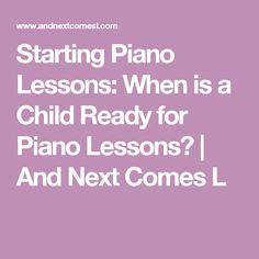 Starting Piano Lessons: When is a Child Ready for Piano Lessons? | And Next Comes L