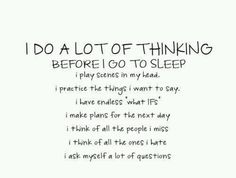 and then by the time i stop thinking long enough to sleep its 4 am...