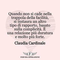 Quando non si cade nella trappola della facilità, si instaura un altro tipo di rapporto, basato sulla complicità. È una relazione più duratura e molto più forte. - Claudia Cardinale #amore #coppia #tiamo #complicità #love #frasi #aforismi #citazioni #ispirazione #FervidaIspirazione Claudia Cardinale, Strong