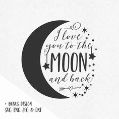 I love you to the moon and back svg sayings stars moon svg quotes svg quotes heat transfer vinyl svg vinyl design silhouette cricut by SVGbyIdearia on Etsy https://www.etsy.com/listing/294392755/i-love-you-to-the-moon-and-back-svg