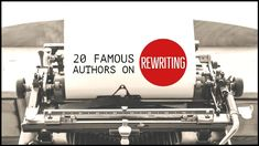 What 20 Famous Authors Had to Say About Rewriting - Writers Write