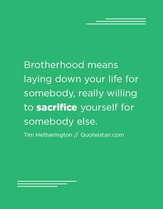 Brotherhood means laying down your life for somebody, really willing to sacrifice yourself for somebody else. Sacrifice Quotes, Quote Of The Day, Life Quotes, Inspirational Quotes, Motivation, Shoes, Quotes About Life, Life Coach Quotes, Zapatos