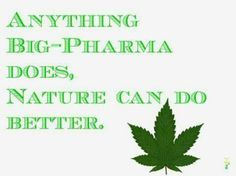 anything big pharma does, cannabis can do better..