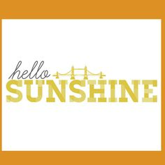 hello SUNSHINE digital print BRIDGE  #yellow  #gray #printable
