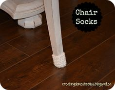 creating domestic bliss: Granny presents the chair sock! -- For if we get wood floors...we won't want to scratch them up with the chairs!