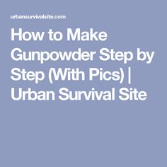 How to Make Gunpowder Step by Step (With Pics)   Urban Survival Site