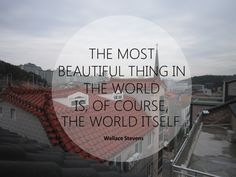 """Love this quote! """"The most beautiful thing in the world is, of course, the world itself."""" ~ Wallace Stevens #qotd"""