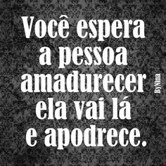 Apodrece e cai. More Than Words, Sentences, Favorite Quotes, Funny Quotes, Jokes, Wisdom, Messages, Lettering, Thoughts
