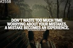 A mistake becomes experience.