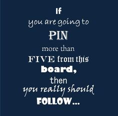 pin etiquette...If you are going to PIN more than FIVE from any board, then you really should FOLLOW ...