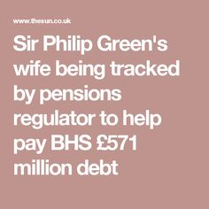 Sir Philip Green's wife being tracked by pensions regulator to help pay BHS £571 million debt
