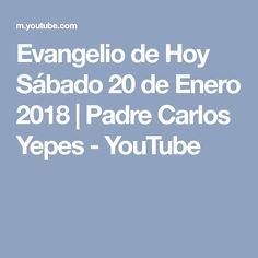 Evangelio de Hoy Sábado 20 de Enero 2018   Padre Carlos Yepes - YouTube