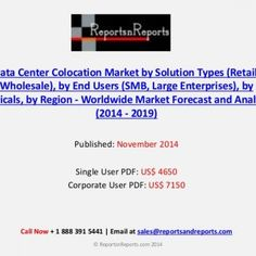 Data Center Colocation Market by Solution Types (Retail, Wholesale), by End Users (SMB, Large Enterprises), by Verticals, by Region - Worldwide Market Forec. http://slidehot.com/resources/worldwide-data-center-colocation-market-smb-large-enterprises-to-2019.32206/