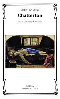 """""""Chatterton"""" de Alfred de Vigny. La figura del poeta inglés Thomas Chatterton despertó un creciente interés en los escritores románticos. La atracción ejercida por Chatterton sobre escritores e intelectuales del siglo XIX no se limitó al ámbito británico; atravesó el canal de la Mancha, llegó al continente y dio lugar a que Alfred de Vigny, romántico y anglófilo, hiciera subir al """"maravilloso muchacho"""" de Bristol a un escenario francés.  Signatura: T VIG cha"""