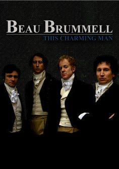 Beau Brummell: This Charming Man;    Beau Brummell, the original sharp-dressed dandy of 18th-century London who invented the modern suit