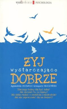 """Agnieszka Jucewicz, Grzegorz Sroczyński, """"Żyj wystarczająco dobrze"""", Agora, Warszawa 2013.  261 stron"""