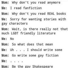 Gay Shakespeare - goodness I wish my mom was like this<< funny thing is, Shakespeare was the gay Shakespeare