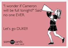 """""""I wonder if Cameron will be full tonight?"""" Said no one EVER. Let's go DUKE!!"""