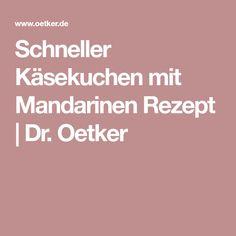 Schneller Käsekuchen mit Mandarinen Rezept | Dr. Oetker