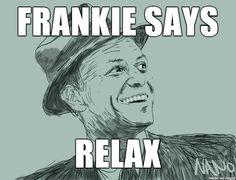 frank sinatra saying relax. hilarious